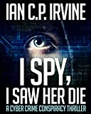 I spy, I Saw Her Die: a gripping, page-turning murder mystery conspiracy crime thriller.: (Omnibus Edition containing both BOOK ONE and BOOK TWO)