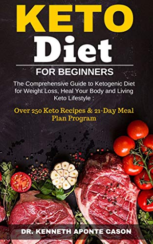 Keto Diet for Beginners: The Comprehensive Guide to Ketogenic Diet for Weight Loss,  Heal Your Body and Living Keto Lifestyle : Over 250 Keto Recipes & 21-Day Meal Plan Program