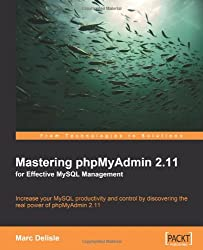Mastering phpMyAdmin 2.11 for Effective MySQL Management: Increase your MySQL productivity and control by discovering the real power of phpMyAdmin 2.11