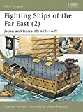Fighting Ships of the Far East (2): Japan and Korea AD 612-1639: Japan and Korea AD 612-1639 v. 2