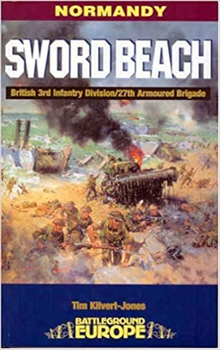 Sword Beach: 3rd British Infantry Divisions Battle for the Normandy Beachhead: 6 June-10 June 1944