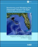 Monitoring and Modeling the Deepwater Horizon Oil Spill: A Record Breaking Enterprise (Geophysical Monograph Series), , 0875904858