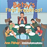 Betsy's First Breakfast, Ann Fisher, 1491802669