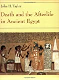 Death and the Afterlife in Ancient Egypt, John H. Taylor, 0226791645