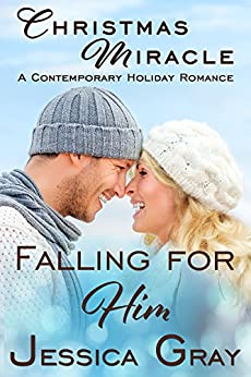 Christmas Miracle - A Contemporary Holiday Romance: Falling for Him by [Gray, Jessica]