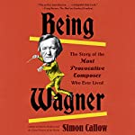 Being Wagner: A Short Biography of a Larger-Than-Life Man | Simon Callow