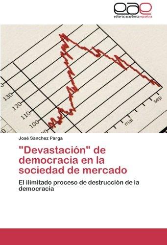 Devastacion de Democracia En La Sociedad de Mercado: Amazon.es ...