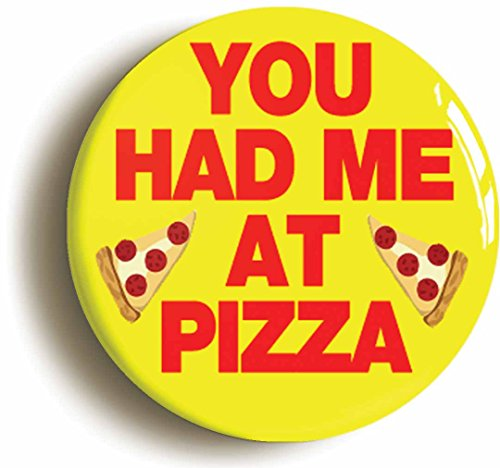 You Had Me At Pizza Funny Button Pin (Size Is 1inch (Pizza Delivery Costume)