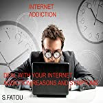 Internet Addiction: Deal with Your Internet Addiction Reasons and Symptoms | S. Fatou