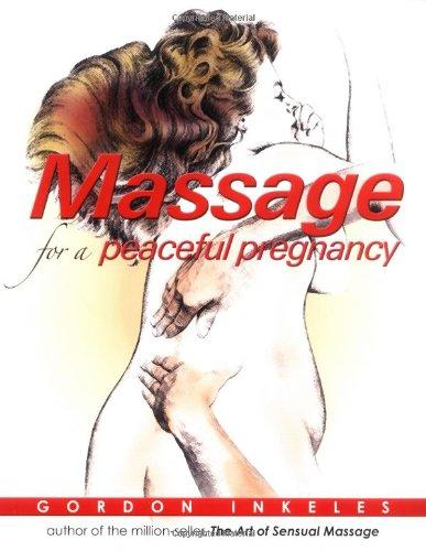 Massage Peaceful Pregnancy Gordon Inkeles
