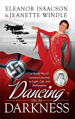 Dancing from Darkness: A WWII Survivor's Journey to Light, Life, and ()