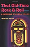 That Old-Time Rock and Roll, Richard Aquila, 0252069196