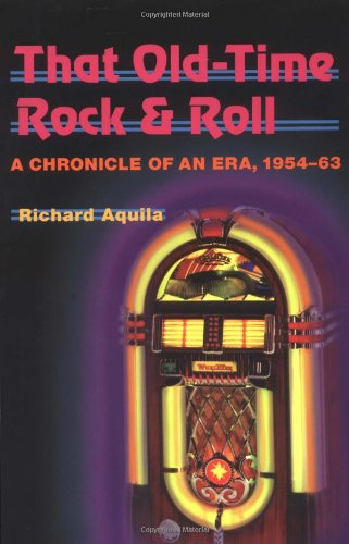 That Old-Time Rock & Roll: A Chronicle of an Era, 1954-63 (Music in American Life)
