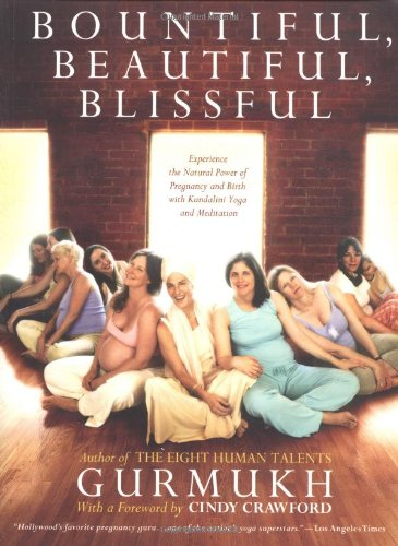 Bountiful, Beautiful, Blissful: Experience the Natural Power of Pregnancy and Birth with Kundalini Yoga and Meditation (Crawford Natural)