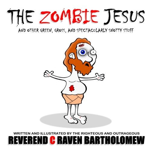 Download The Zombie Jesus and other Green, Gross and Spectacularly Snotty Stuff pdf