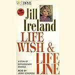 Life Wish and Life Lines | Jill Ireland