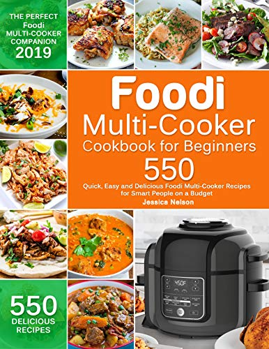 Foodi Multi-Cooker Cookbook for Beginners: 550 Quick, Easy and Delicious Foodi Multi-Cooker Recipes for Smart People on a Budget ()