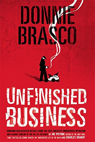 donnie-brasco-unfinished-business-shocking-declassified-details-from-the-fbi-s-greatest-undercover-operation-and-a-bloody-timeline-of-the-fall-of-the-mafia-paperback