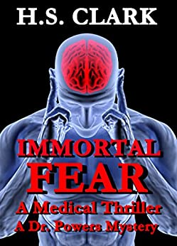 IMMORTAL FEAR: A Medical Thriller (A Dr. Powers Mystery) by [Clark, H.S.]