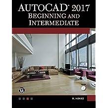 Autocad 2017: Beginning and Intermediate