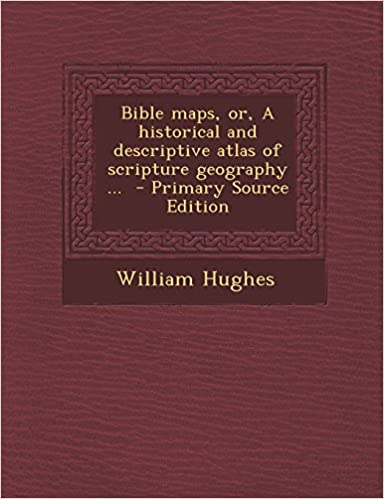 Read online Bible maps, or, A historical and descriptive atlas of scripture geography ...  - Primary Source Edition PDF