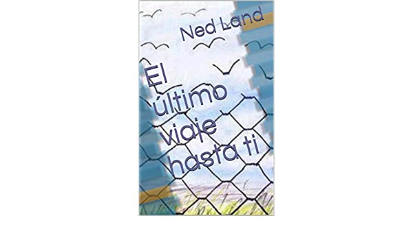 El último viaje hasta ti (Spanish Edition) - Kindle edition by Ned Land. Literature & Fiction Kindle eBooks @ Amazon.com.