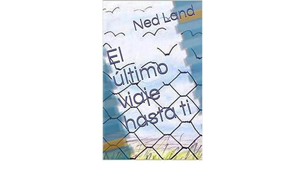 El último viaje hasta ti (Spanish Edition) - Kindle edition by Ned Land. Literature & Fiction Kindle eBooks @ Amazon.com.