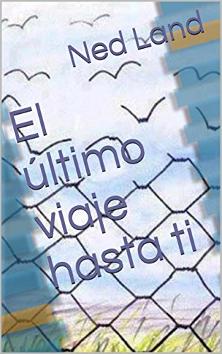 El último viaje hasta ti (Spanish Edition) by [Land, Ned]