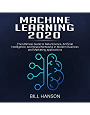 Machine Learning 2020: The Ultimate Guide to Data Science, Artificial Intelligence, and Neural Networks in Modern Business and Marketing applications: The Data Science Guide, Book 1