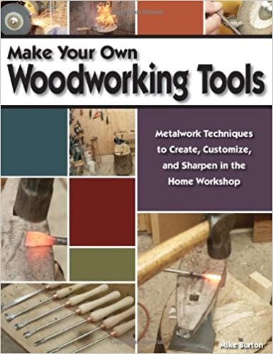 Make Your Own Woodworking Tools Metalwork Techniques To