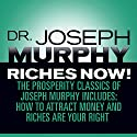 Riches Now!: The Prosperity Classics of Joseph Murphy including How to Attract Money, Riches Are Your Right, and Believe in Yourself Audiobook by Dr. Joseph Murphy Narrated by Sean Pratt