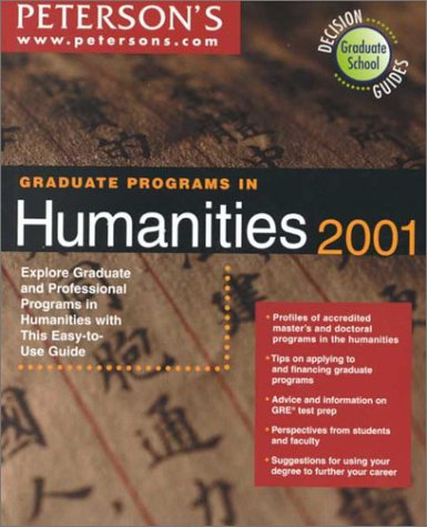 Peterson's Graduate Programs in Humanities 2001: Explore Graduate and Professional Programs in Humanities With This Easy-To-Use Guide