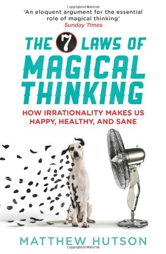 [(The 7 Laws of Magical Thinking: How Irrationality Makes Us Happy, Healthy, and Sane)] [Author: Matthew Hutson] published on (March, 2013)