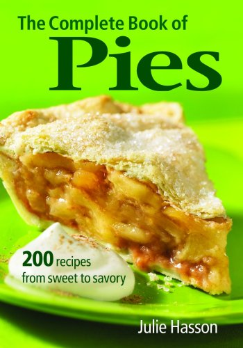 (The Complete Book of Pies: 200 Recipes from Sweet to Savory)
