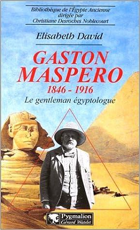Livre electronique gratuit GASTON MASPERO 1846-1916. Le gentleman égyptologue