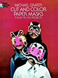 Cut and Color Paper Masks, Michael Grater, 0486231712
