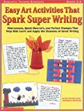 Easy Art Activities That Spark Super Writing: Mini-lessons, Quick How-to's, and Perfect Prompts That Help Kids Learn and Apply the Elements of Great Writing