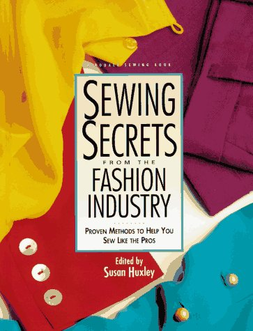 Sewing Secrets from the Fashion Industry: Proven Methods To Help You Sew Like the Pros (Rodale Sewing Book) Sewing Fashion