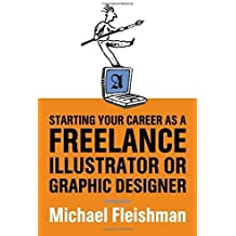 Starting Your Career as a Freelance Illustrator or Graphic Designer by Michael Fleishman (2001-12-01)