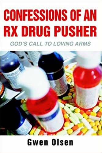 Confessions of an Rx Drug Pusher: God's Call to Loving Arms by ...