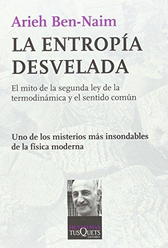 Descargar Libro La Entropía Desvelada: El Mito De La Segunda Ley De La Termodinámica Y El Sentido Común Arieh Ben-naim