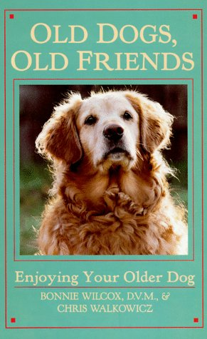 Old Dogs, Old Friends: Enjoying Your Older Dog
