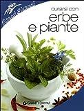 Curarsi con erbe e piante. Benefici e utilizzo della farmacia naturale