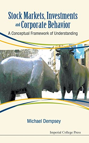 Stock Markets, Investments and Corporate Behavior: A Conceptual Framework of Understanding by Dempsey Michael Joseph