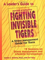 Leader's Guide to Fighting Invisible Tigers: 12 Sessions on Stress Management and Lifeskills Development: A Stress Management Guide for Teens- 12 Sess ... Stress Management and Lifeskills Development