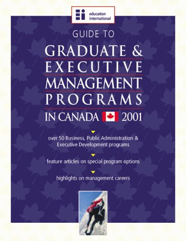 Guide to Graduate & Executive Management Programs in Canada - 2001 Edition