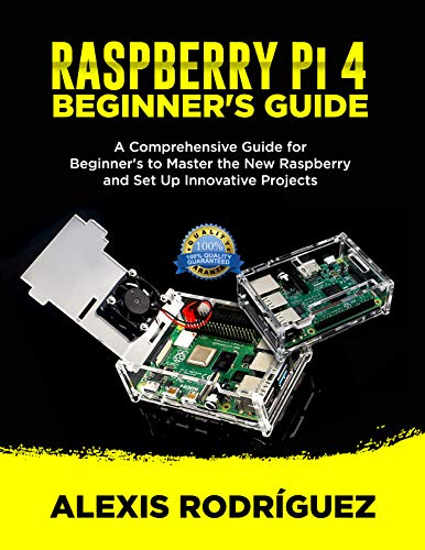 RASPBERRY Pi 4 BEGINNER'S GUIDE: A Comprehensive Guide for Beginner's to Master the New Raspberry and Set Up Innovative Projects por ALEXIS RODRÍGUEZ