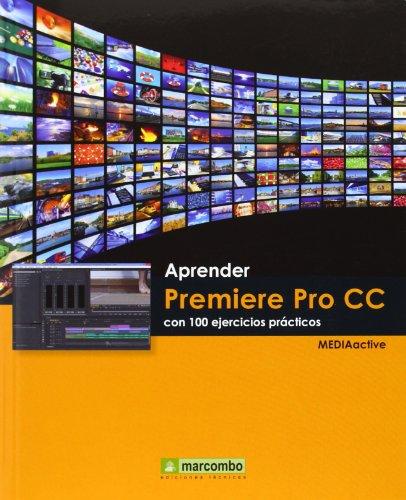 Aprender Premiere Pro Cc Con 100 Ejercicios Prácticos