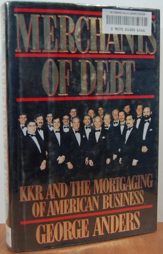 Merchants of Debt: Kkr and the Mortgaging of American Business por George Anders