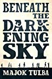 Front cover for the book Beneath the Darkening Sky by Majok Tulba